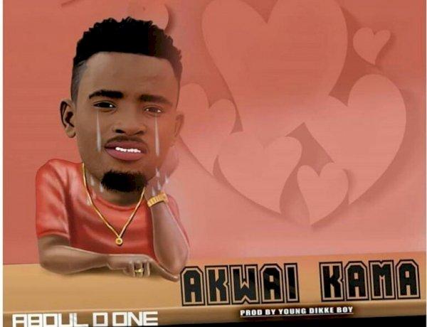 Music: Abdul D One – Akwai Kama
