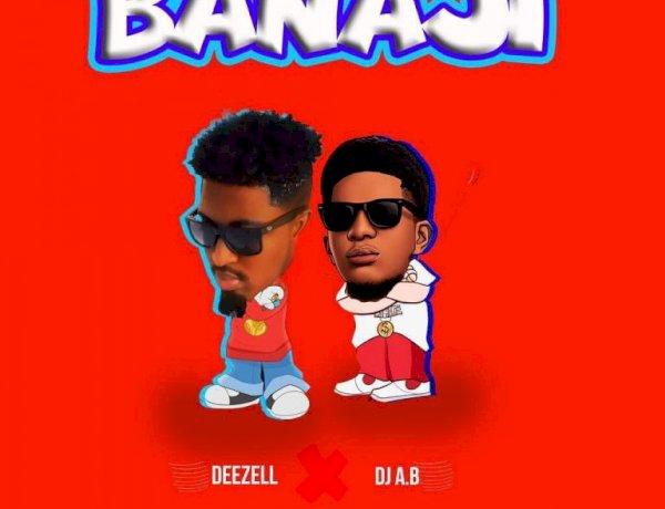 MUSIC: Deezell Ft DJ Ab – Banaji