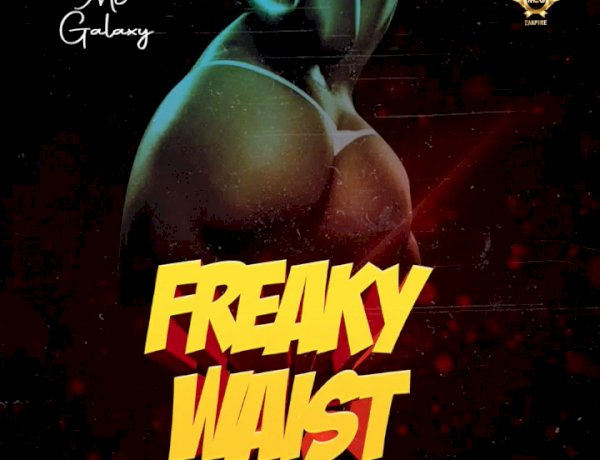 MUSIC: Mc Galaxy – Freaky Waist