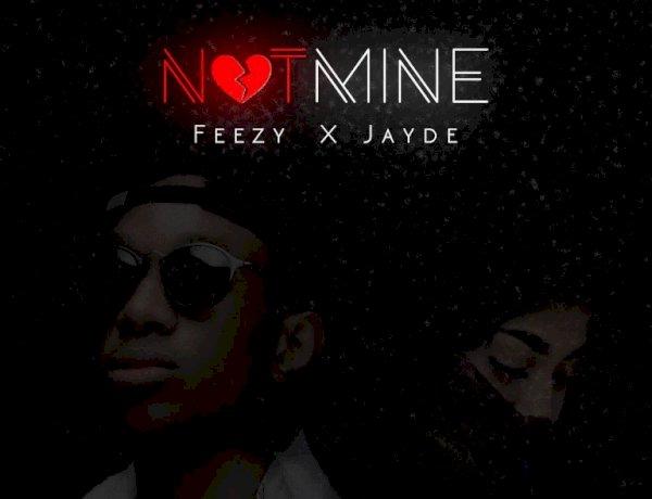 Music: Feezy x Jayde - Not Mine (Audio Mp3)