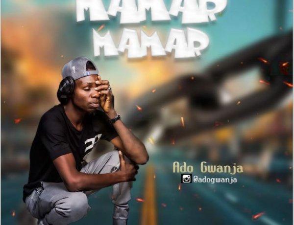 Download Ado Gwanja – Mamar Mamar Mp3 Song