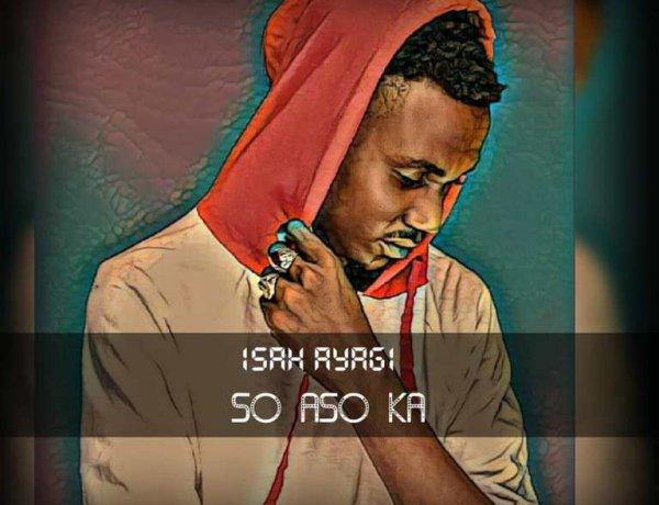 Download Isah Ayagi - So Aso Ka (Mp3 song)
