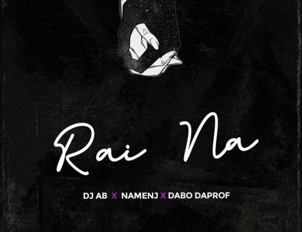 Download Dj Ab - Rai Na ft. Namenj & Dabo Daprof Mp3 song
