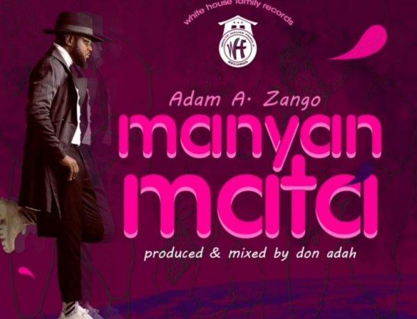 Download Adam Zango - Manyan Mata New Song