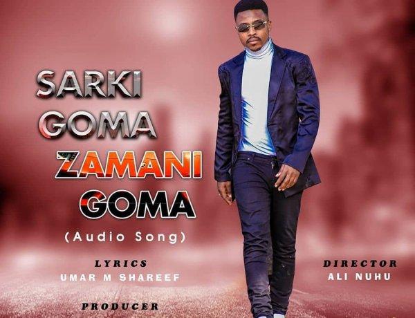 Umar M Shareef - Sarki Goma Zamani Goma Mp3 Song