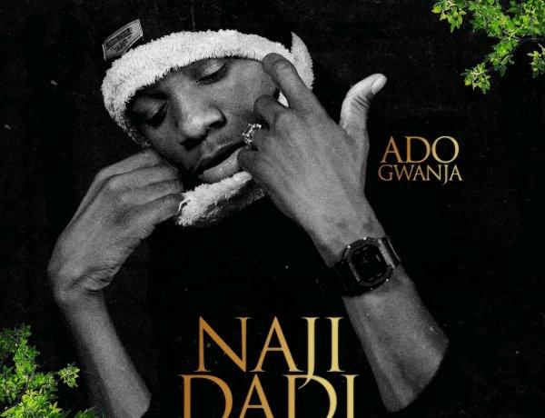Ado Gwanja - Naji Dadi Song