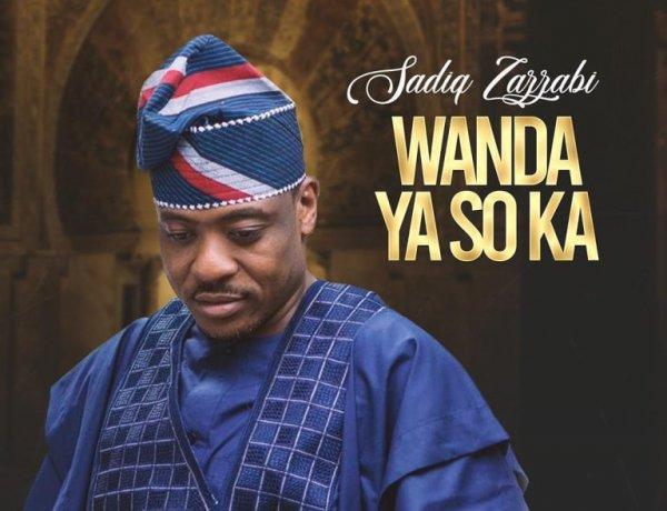 Download Sadik Zazzabi - (Wanda Ya Soka) Song